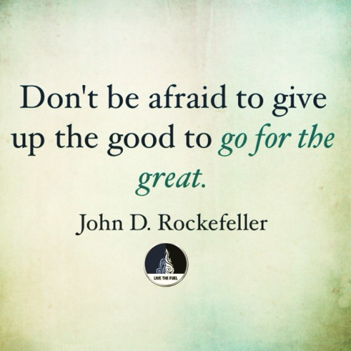 don't be afraid to give up the good